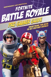 Fortnite Battle Royale Pro Gamer Guide: Everything You Need To Get Victory Royale! | Paperback Book
