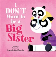I Don't Want To Be A Big Sister | Hardback Book