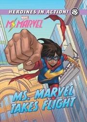 Marvel Heroines In Action: Ms. Marvel Takes Flight | Hardback Book