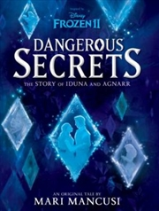 Dangerous Secrets: The Story Of Iduna And Agnarr (disney: Frozen 2) | Paperback Book