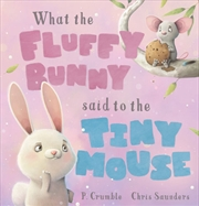 What the Fluffy Bunny Said to the Tiny Mouse | Hardback Book