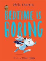 Bedtime Is Boring | Hardback Book