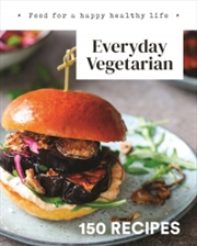 Everyday Vegetarian - 150 RECIPES | Hardback Book