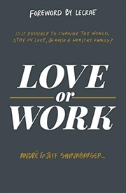 Love or Work: Is It Possible to Change the World, Stay in Love, and Raise a Healthy Family? | Hardback Book