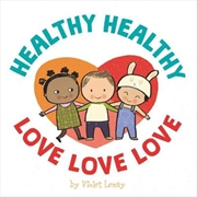 Healthy, Healthy. Love, Love, Love. | Board Book