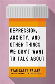 Depression, Anxiety, and Other Things We Don't Want to Talk About | Paperback Book
