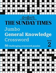 The Sunday Times Jumbo General Knowledge Crossword: Book 2: 50 Challenging Crossword Puzzles | Paperback Book