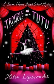 Trouble in a Tutu - Swan House Ballet School Mystery: Book 2   Paperback Book