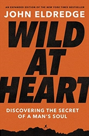 Wild at Heart Expanded Ed: Discovering the Secret of a Man's Soul | Paperback Book