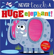 Never Touch a Huge Elephant!   Board Book