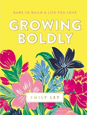 Growing Boldly: Dare to Build a Life You Love   Hardback Book