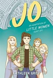 Jo: An Adaptation of Little Women (Sort Of) | Hardback Book