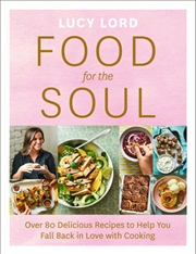 Food for the Soul: Over 80 Delicious Recipes to Help You Fall Back in Love with Cooking | Paperback Book