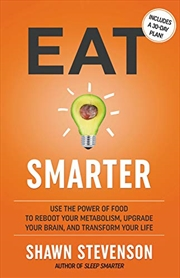 Eat Smarter: Use the Power of Food to Reboot Your Metabolism, Upgrade Your Brain, and Transform Your | Hardback Book