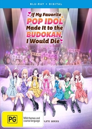 If My Favorite Pop Idol Made It To The Budokan, I Would Die | Complete Series | Blu-ray