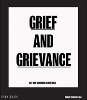 Grief and Grievance: Art and Mourning in America (from Civil Rights to Black Lives Matter)   Hardback Book