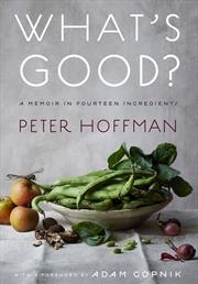 What's Good? - A Memoir in Fourteen Ingredients   Hardback Book