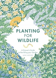 Planting for Wildlife: The Grower's Guide to Rewilding Your Garden | Hardback Book