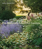 The Naturally Beautiful Garden: Designs That Engage with Wildlife and Nature | Hardback Book