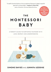 The Montessori Baby: A Parent's Guide to Nurturing Your Baby with Love, Respect, and Understanding | Paperback Book