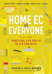 Home Ec for Everyone: Practical Life Skills in 118 Projects: Cooking · Sewing · Laundry & Clothing · | Paperback Book