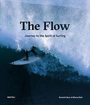 The Flow: Journey to the Spirit of Surfing   Hardback Book
