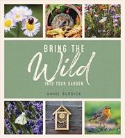 Bring the Wild into Your Garden | Hardback Book