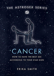 Astrosex: Cancer: How to have the best sex according to your star sign (The Astrosex Series) | Hardback Book