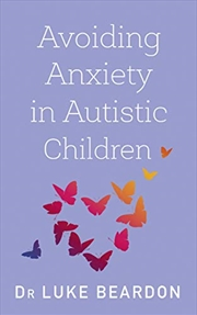 Avoiding Anxiety in Autistic Children: A Guide for Autistic Wellbeing | Paperback Book