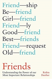 Friends: Understanding the Power of our Most Important Relationships   Hardback Book