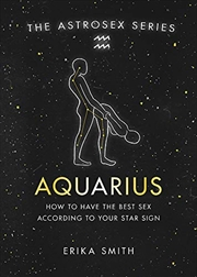 Astrosex: Aquarius: How to have the best sex according to your star sign (The Astrosex Series) | Hardback Book