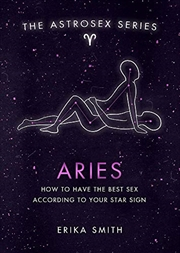 Astrosex: Aries: How to have the best sex according to your star sign (The Astrosex Series) | Hardback Book