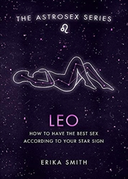 Astrosex: Leo: How to have the best sex according to your star sign (The Astrosex Series) | Hardback Book