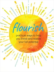 Flourish: Practical ways to help you thrive and realize your full potential   Hardback Book