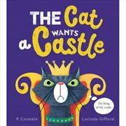 The Cat Wants a Castle   Hardback Book
