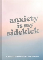 Anxiety Is My Sidekick : A Journal for Feeling All the Feelings | Books