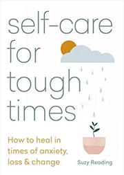 Self-care for Tough Times: How to heal in times of anxiety, loss & change | Paperback Book