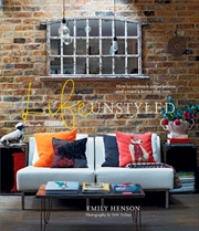 Life Unstyled: How to embrace imperfection and create a home you love | Hardback Book