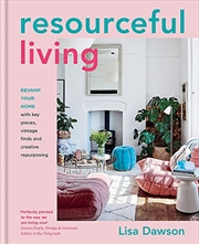 Resourceful Living: Revamp your home with key pieces, vintage finds and creative repurposing | Hardback Book