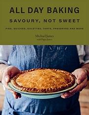 All Day Baking: Savoury, Not Sweet | Hardback Book