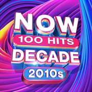 Now 100 Hits The Decade: 2010s | CD