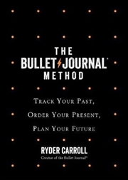 The Bullet Journal Method Track Your Past, Order Your Present, Plan Your Future | Merchandise