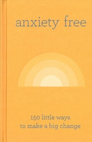 Anxiety Free 150 Little Ways To Make A Big Change | Hardback Book