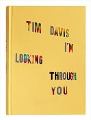Tim Davis: I'm Looking Through You   Hardback Book
