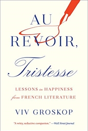 Au Revoir, Tristesse: Lessons in Happiness from French Literature   Paperback Book