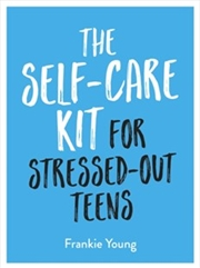 The Self-care Kit For Stressed-out Teens | Hardback Book