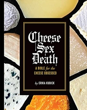 Cheese Sex Death: A Bible for the Cheese Obsessed | Hardback Book