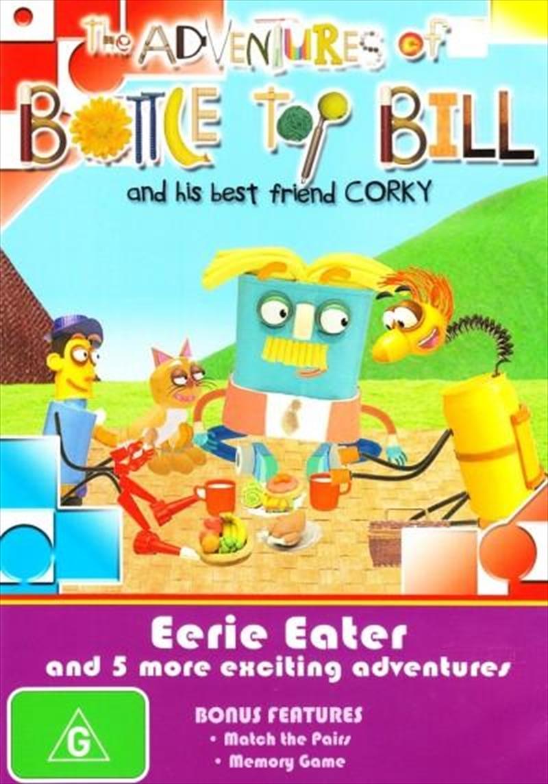 Adventures of Bottle Top Bill & His Best Friend Corky: Eerie Eater