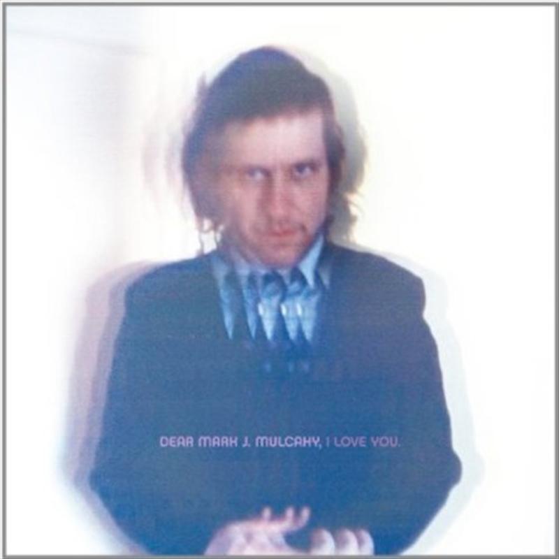 Dear Mark J Mulcahy I Love You   Vinyl