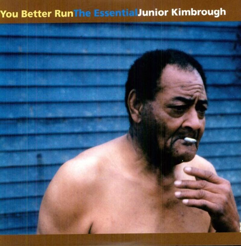 You Better Run: The Essential Junior Kimbrough | Vinyl